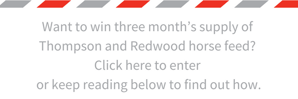 Click to enter the draw to win Thompson and Redwood horse feed