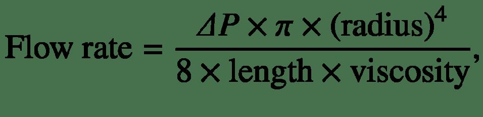 $$ \mathrm{Flow}\ \mathrm{rate}=\frac{\varDelta P\times \pi \times {\left(\mathrm{radius}\right)}^4}{8\times \mathrm{length}\times \mathrm{viscosity}}, $$