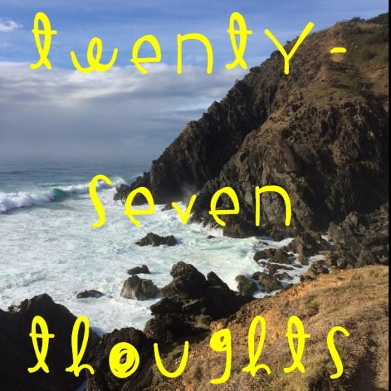Twenty Seven Thoughts