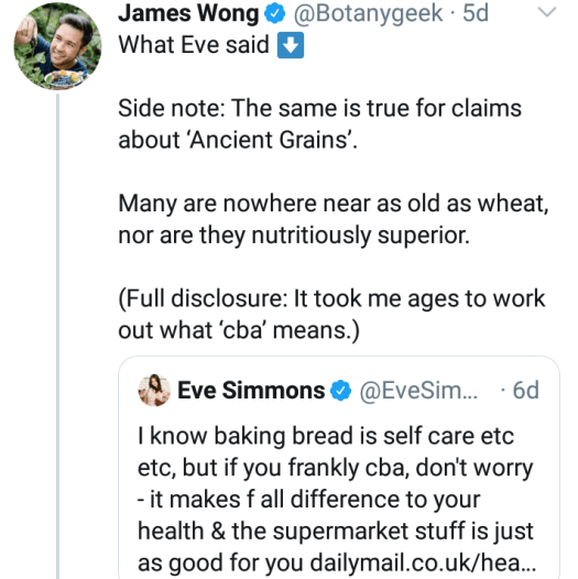 Text on image including internet acronyms: James Wong: [...] (Full disclosure: It took me ages to work out what 'cba' means.) Eve Simmons: I know baking bread is self care etc, but if you frankly cba, don't worry [...]