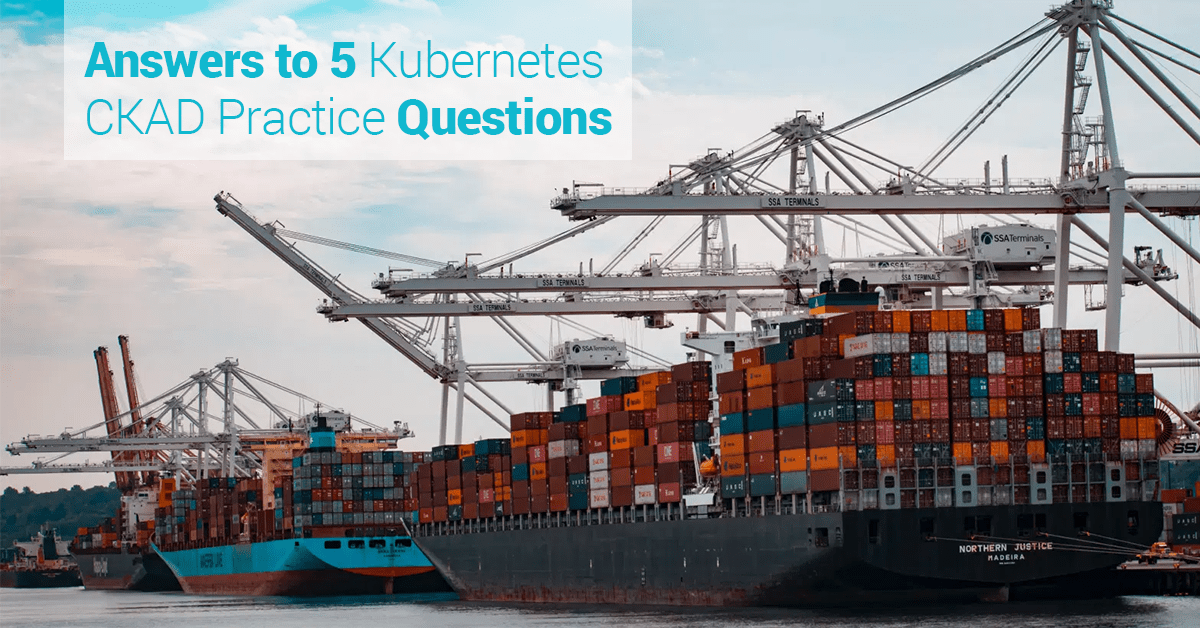 Answers to 5 Kubernetes CKAD Practice Questions (2021)