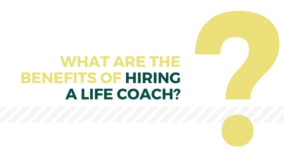 What are the benefits of hiring a Life Coach_