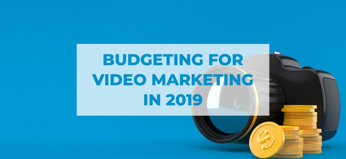 Budgeting for Video Marketing in 2019