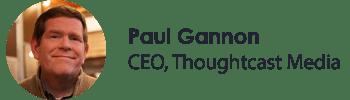 Paul Gannon, CEO, Thoughtcast Media