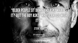 quote-Steve-Jobs-older-people-sit-down-and-ask-what-101143_2