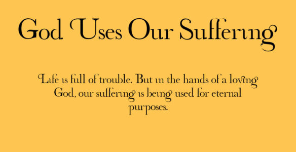 God Uses Our Suffering