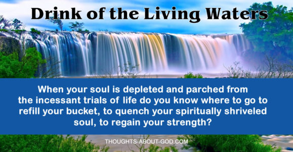 living water, quench your thirsty soul