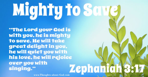 Zephaniah 3:17 he is mighty to save