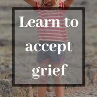 Learn to accept grief