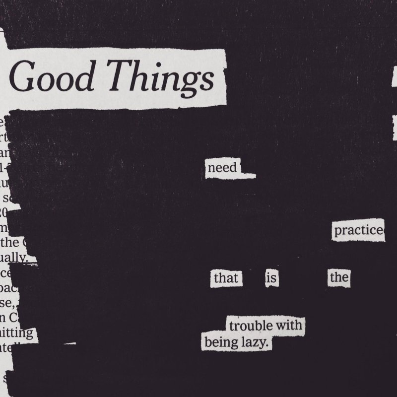 Good things need practice that is the trouble with being lazy
