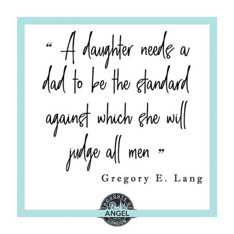 A daughter needs a dad to be the standard against which she will judge all men. #fathersday #dad #inspiration #thoughtsofangel #fathersdayquotes #GregoryELang