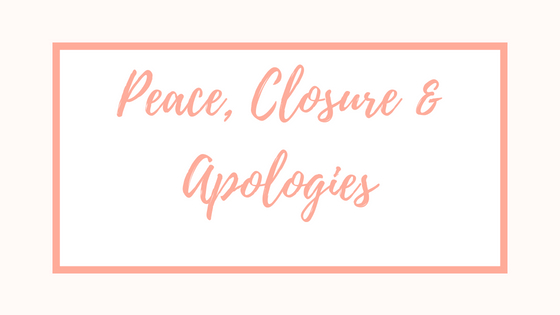 Peace, Closure and Apologies