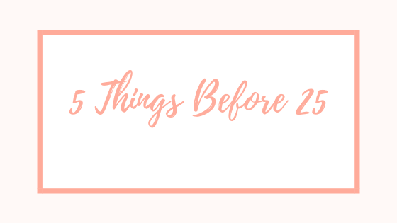 5 Things Before 25