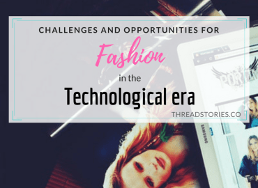Challenges & opportunities for fashion in the technological era