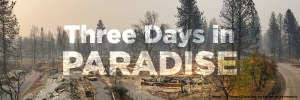 The devastation of Paradise, California after the Camp Fire disaster.