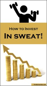 Why You Should Invest…in Sweat!