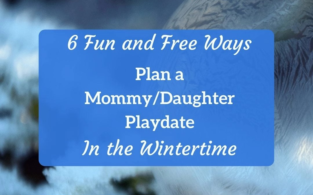 Mother Daughter Date Ideas for the Winter