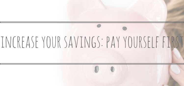Increase Your Savings: Pay Yourself First
