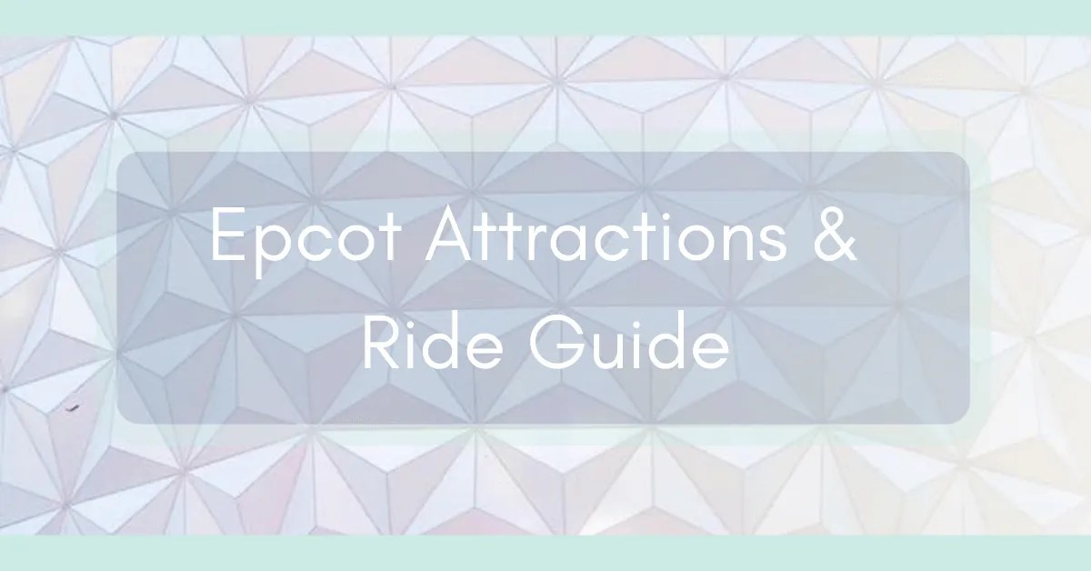 Best Epcot Attractions and Ride Guide