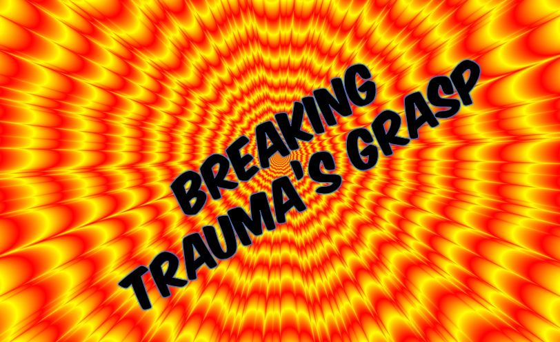 Breaking Trauma's Grasp