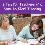 8 Tips for Teachers Who Want to Start Tutoring