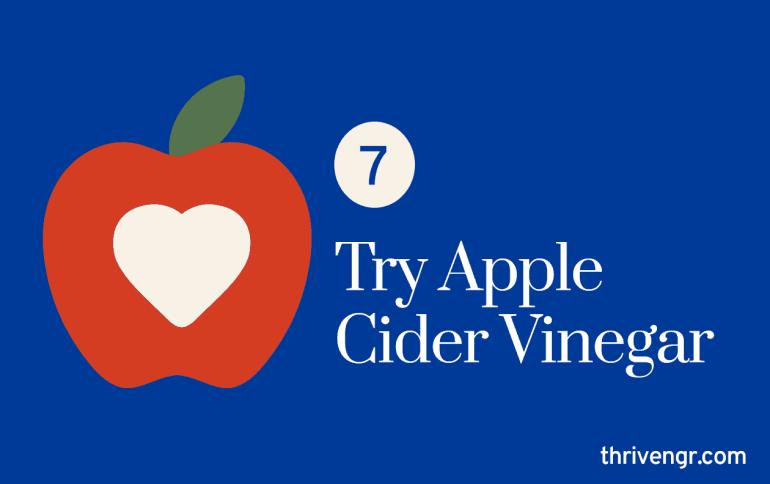 Try Apple Cider Vinegar
