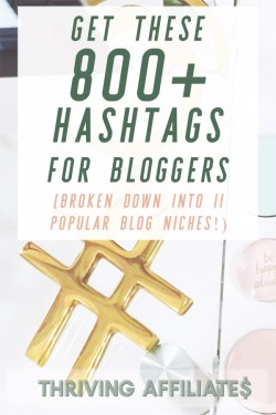 Get these 800+ hashtags for bloggers, broken down into 11 popular blogging niches. #thrivingaffiliates #blogginghashtags