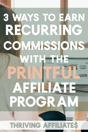 Learn how to make money with the Printful affiliate program -- 3 different ways! #thrivingaffiliates #affiliatemarketingideas #printondemand
