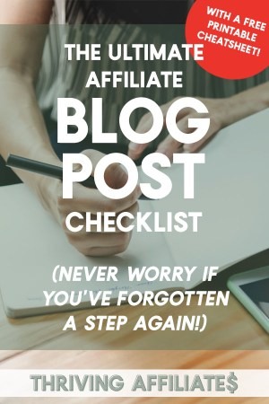 This ultimateaffiliate blog post checklist will help you make sure you're doing all you can to make your own affiliate blog posts successful!(Plus it comes with a free printable cheat sheet!) #thrivingaffiliates #blogpostchecklist