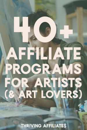 Do you blog about art, crafts, artists, or DIY projects? Check out this list of 40+ (and growing!) affiliate programs for artists and art lovers. #thrivingaffiliates #affiliateprogramsforartists #affiliatemarketingideas