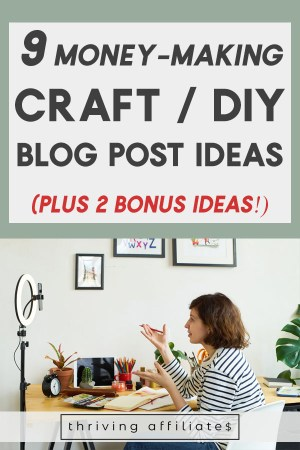 Looking for money-making craft blog post ideas? Check out this post with 9 different blog post ideas, plus two extra income ideas! #thrivingaffiliates #blogpostideas #craftblogpostideas