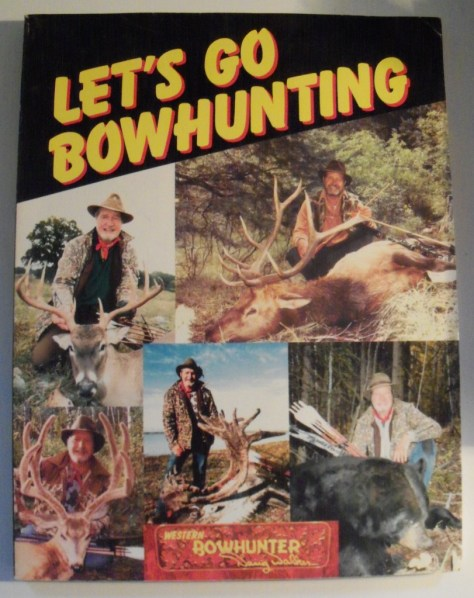 A Photo of the Front Cover of Lets Go Bowhunting by Doug Walker. He Was a Member of the Bowhunting Hall of Fame, a Legendary Archer, One of the First Regular Members of the Pope and Young Club, and a Friend of Fred Bear. From the Book Collection of Michael Patrick McCarty