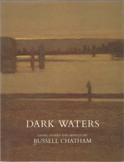 Dark Waters: Essays, Stories and Articles by Russell Chatham. Signed by Russell Chatham