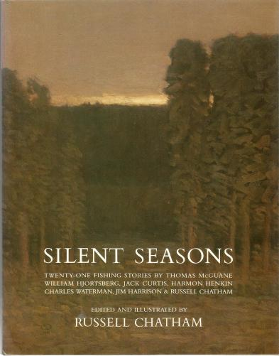 Silent Seasons: Twenty-One Fishing Stories by Thomas McGuane, William Hjortsberg, ,Jack Curtis, Harmon Henkin, Charles Waterman, Jim Harrison & Russell Chatham. Signed by Russell Chatham