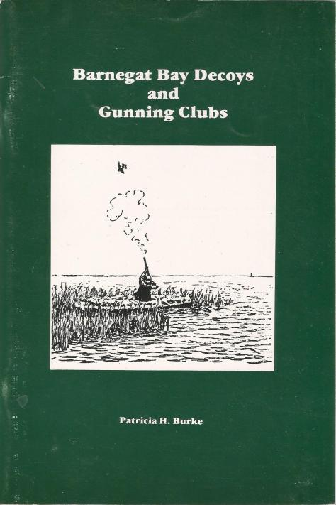 Barnegat Bay Decoys and Gunning Clubs by Patricia H. Burke. An Invaluable Reference Guide to New Jersey Decoys, The Barnegat Bay Sneak Box, Duck Carvers, Artists, and More. New Jersey Decoys Rule!