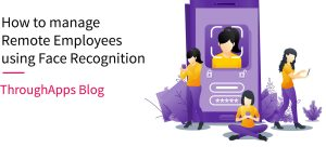 How to manage Remote Employees using Face Recognition