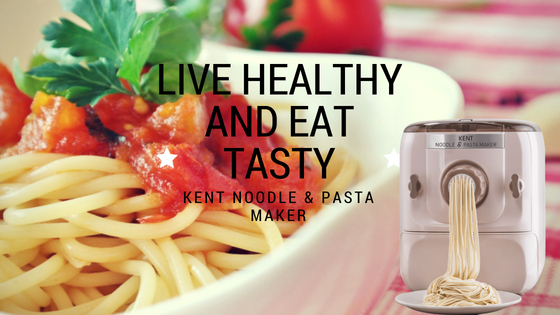 Live Healthy and Eat Tasty with KENT Noodle & Pasta Maker