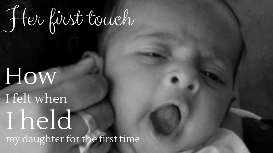 Her first touch: How I felt when I held my daughter for the first time