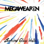 "Megaweapon's new EP busts right out from ""Behind Glass Walls"""
