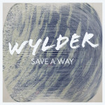 """Make sure to """"Save a Way"""" to play Wylder's new single today"""
