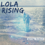 """Lola Rising's new EP is looking up and """"Moving Forward"""" (Premiere Play)"""