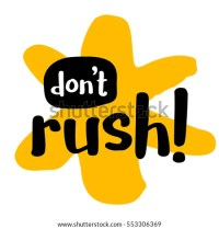 Image result for DON'T BE IN A RUSH