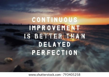 Inspirational Quote Continuous Improvement Better Than ...