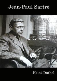Jean-Paul Charles Aymard SartreJean-Paul Sartre - Philosopher von Heinz Duthel-【電子書籍】