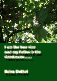 John 15:1-5 I am the true vine, and my Father is the vinedresser.Every branch of mine that bears no fruit, he takes away, and every branch that does bear fruit he prunes, that it may bear more fruit.【電子書籍】[ Heinz Duthel ]