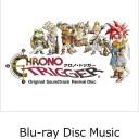 【先着特典】Chrono Trigger Original Soundtrack Revival Disc(映像付サントラ/Blu-ray Disc Music)(ステッカー付き) [ ゲームミュージック ]