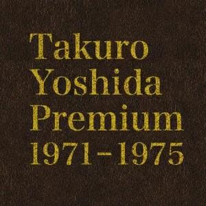 Takuro Yoshida Premium 1971-1975 [ よしだたく