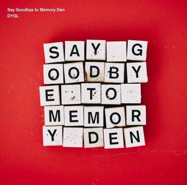 Say Goodbye to Memory Den [ DYGL ]