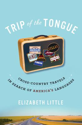 Trip of the Tongue: Cross-Country Travels in Search of America&#039s Languages [ Elizabeth Littl...