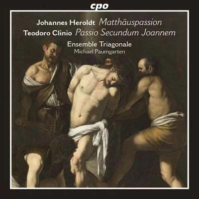 ヨハネス・ヘロルト:マタイ受難曲(1594)/テオドーロ・クリニオ:ヨハネの受難より(1595)
